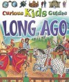 Long Ago (Curious Kids Guides) - Miranda Smith, Philip Steele