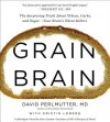 Grain Brain: The Surprising Truth about Wheat, Carbs, and Sugar--Your Brain's Silent Killers (Audio) - David Perlmutter