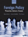 Foreign Policy: Theories, Actors, Cases - Steve Smith, Amelia Hadfield, Michael W. Doyle, Tim Dunneis, Rosemary Foot, Valerie M. Hudson, Yuen Foong Khong, Steven L. Lamy, Michael Mastanduno, Amrita Narlikar, Piers Robinson, Tim Dunne, James N. Rosneau, Brian C. Schmidt, Gareth Stansfield, Janice Gross Stein, Wil