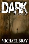 Dark Corners - Twelve Tales of Terror - Michael Bray