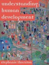 Understanding Human Development: Biological, Social and Psychological Processes from Conception to Adult Life - Stephanie Thornton