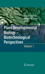 Plant Developmental Biology - Biotechnological Perspectives: Volume 1 (Plant Developmental Biology: Biotechnical Perspectives) - Eng Chong Pua, Michael R. Davey