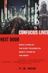 Confucius Lives Next Door: What Living in the East Teaches Us About Living in the West (Vintage) - T.R. Reid