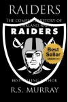 Raiders. The complete history of the Oakland Raiders.: Just Win Baby - R.S Murray