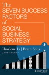 The Seven Success Factors of Social Business Strategy - Charlene Li, Brian Solis