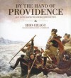 By the Hand of Providence: How Faith Shaped the American Revolution - Rod Gragg, Robertson Dean