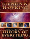 The Illustrated Theory of Everything: The Origin and Fate of the Universe - Stephen Hawking