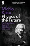 Physics of the Future: The Inventions That Will Transform Our Lives - Michio Kaku