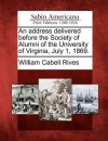 An Address Delivered Before the Society of Alumni of the University of Virginia, July 1, 1869. - William Cabell Rives