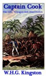 Captain Cook ; His Life, Voyages and Discoveries - W.H.G. Kingston