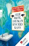 Alle Orte, die man knicken kann - Dietmar Bittrich