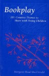 Bookplay: 101 Creative Themes to Share with Young Children - Margaret Read MacDonald