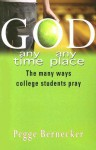 God: Any Time, Any Place: The Many Ways College Students Pray - Pegge Bernecker