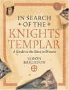 In Search of the Knights Templar: A Guide to the Sites in Britain - Simon Brighton