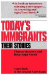 Today's Immigrants: Their Stories - Thomas Kessner, Betty Boyd Caroli