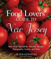 Food Lovers' Guide to New Jersey, 2nd: Best Local Specialties, Markets, Recipes, Restaurants, Events, and More - Peter Genovese