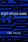 Blues Up and Down: Jazz, Race, and American Culture in Our Time - Tom Piazza