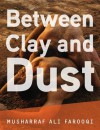 Between Clay and Dust - Musharraf Ali Farooqi