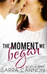 The Moment We Began - Sarra Cannon