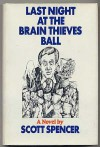 Last night at the brain thieves ball;: A novel - Scott Spencer