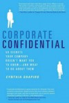 Corporate Confidential: 50 Secrets Your Company Doesn't Want You to Know---and What to Do About Them - Cynthia Shapiro