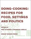 Doing-Cooking: Recipes for Food, Settings and Politics - Brandon Labelle, Ken Ehrlich, Allen Weiss