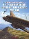 C-47/R4D Skytrain Units of the Pacific and CBI - David Isby