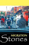 Migration Stories. Editors, Muli Amaye, Martin de Mello, Corinne Fowler - Muli Amaye, De Mello, Martin Fowler