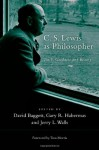 C. S. Lewis as Philosopher: Truth, Goodness and Beauty - David Baggett, Jerry L. Walls