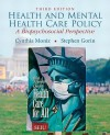 Health and Mental Health Care Policy: A Biopsychosocial Perspective (3rd Edition) - Cynthia Moniz, Stephen Gorin
