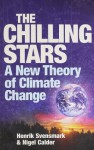 The Chilling Stars: A New Theory of Climate Change - Nigel Calder, Henrik Svensmark