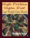High Protein Vegan Diet: Lose Weight Gain Muscle - Michael Clarke