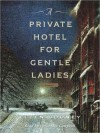 A Private Hotel for Gentle Ladies: A novel - Ellen Cooney, Cassandra Campbell