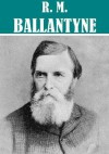 The Essential R. M. Ballantyne Collection (54 books) - R.M. Ballantyne