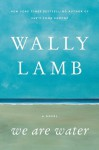 We Are Water: A Novel - Wally Lamb