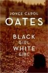 Black Girl,/White Girl - Joyce Carol Oates