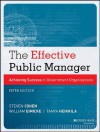 The Effective Public Manager: Achieving Success in Government Organizations - Steven Cohen, William Eimicke, Tanya Heikkila