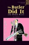 Oxford Bookworms Playscripts: Stage 1: 400 Headwords the Butler Did It and Other Plays - Bill Bowler, Clare West