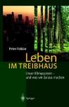 Leben Im Treibhaus: Unser Klimasystem Und Was Wir Daraus Machen - Peter Fabian