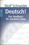 Deutsch! Das Handbuch für attraktive Texte - Wolf Schneider