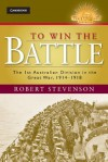 To Win the Battle: The 1st Australian Division in the Great War 1914 1918 - Robert Stevenson