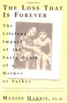 The Loss That Is Forever: The Lifelong Impact of the Early Death of a Mother or Father - Maxine Harris