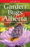 Garden Bugs of Alberta: Gardening to Attract, Repel and Control - Ken Fry, Doug Macaulay, Don Williamson