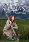 Path of the Shaman (Eight Paths of Magic) - Anna Franklin