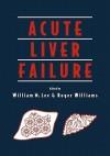 Acute Liver Failure - William M. Lee, Roger Williams, Jean-Pierre Benhamou, Jacques Bernuau