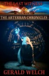 The Last Witness: The Arterran Chronicles: The Arterran Chronicles - Gerald Welch