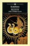 Alcestis and Other Plays - Euripides, Richard Rutherford, John Davie