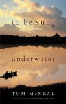 To Be Sung Underwater - Tom McNeal, Susan Boyce