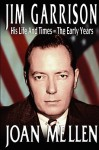 Jim Garrison: His Life and Times, the Early Years - Joan Mellen
