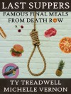 Last Suppers: Famous Final Meals from Death Row - Ty Treadwell, Michelle Vernon